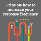 5-tips-on-how-to-increase-your-response-frequency